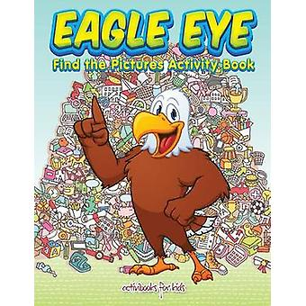 Eagle Eye Find the Pictures Activity Book von for Kids & Activibooks