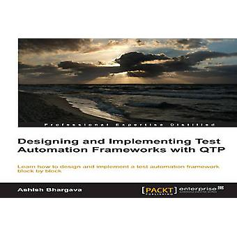 Designing and Implementing Test Automation Frameworks with Qtp by Bhargava & Ashish