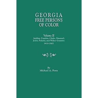 Georgia Free Persons of Color. Volume II Appling Camden Clarke Emanuel Jones Pulaski and Wilkes Counties 18181865 by Ports & Michael A.
