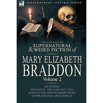 The Collected Supernatural and Weird Fiction of Mary Elizabeth Braddon Volume 2Including One Novel The Conflict Two Novelettes and One Short Sto von Braddon & Mary Elizabeth