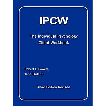 IPCW The Individual Psychology Client Workbook with Supplements by Powers & Robert L.