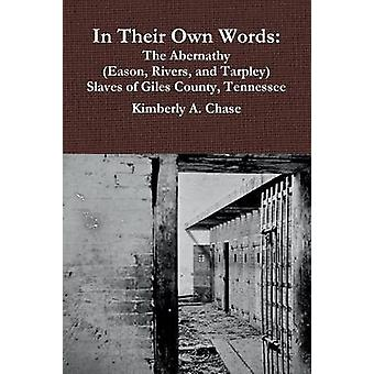 In Their Own Words The Abernathy Eason Rivers and Tarpley Slaves of Giles County Tennessee by Chase & Kimberly A.