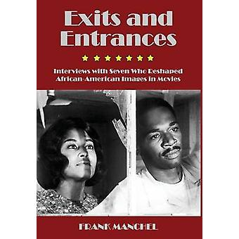 Exits and Entrances Interviews with Seven Who Reshaped AfricanAmerican Images in Movies by Manchel & Frank