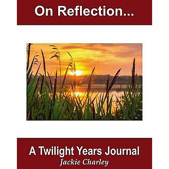 On Reflection A Twilight Years Journal by Charley & Jackie