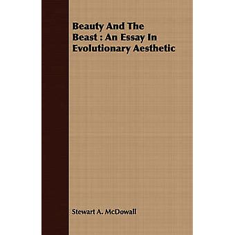 Beauty And The Beast  An Essay In Evolutionary Aesthetic by McDowall & Stewart A.