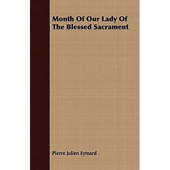 Month Of Our Lady Of The Blessed Sacrament by Eymard & Pierre Julien