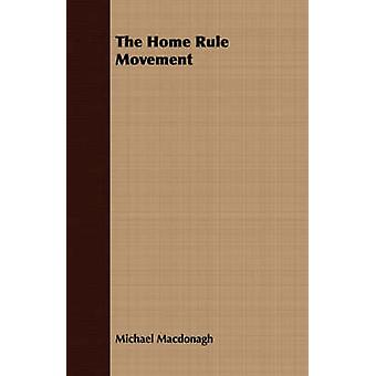 The Home Rule Movement by Macdonagh & Michael