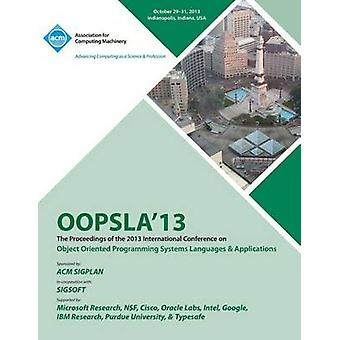 OOPSLA 13 Proceedings of the 2013 International Conferenceon Object Oriented Programming Systems Languages and Applications by Oopsla 13 Conference Committee