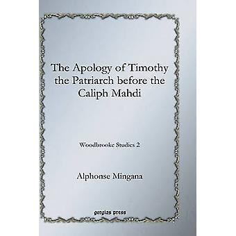 The Apology of Timothy the Patriarch Before the Caliph Mahdi by Mingana & Alphonse