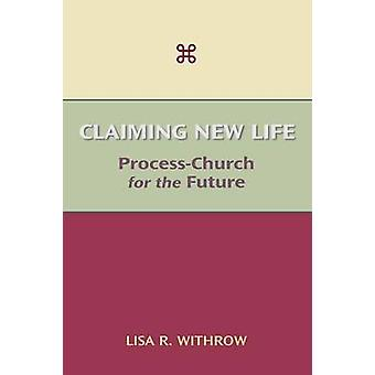 Claiming New Life ProcessChurch for the Future by Withrow & Lisa R.