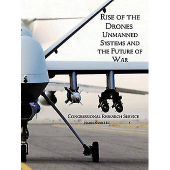 Rise of the Drones Unmanned Systems and the Future of War by U. S. House of Representatives & House Of