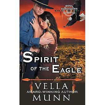 Spirit of the Eagle The Soul Survivors Series Book 2 by Munn & Vella