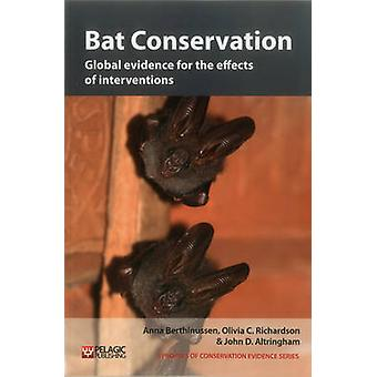 Bat Conservation Global Evidence for the Effects of Interventions by Berthinussen & Anna