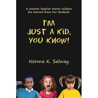 Im Just a Kid You Know by Salway & Norma K.