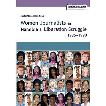 Women Journalists in Namibias Liberation Struggle Women 19851990 by Nghidinwa & Maria Mboono