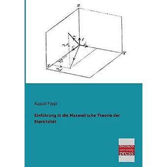 Einfuhrung in Die Maxwellsche Theorie Der Elektrizitat by Foppl & August