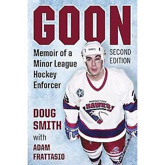 Goon Memoir of a Minor League Hockey Enforcer 2D Ed. by Smith & Doug