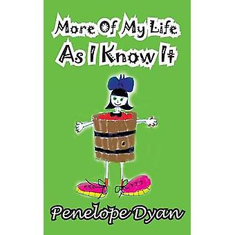 More of My Life as I Know It by Dyan & Penelope
