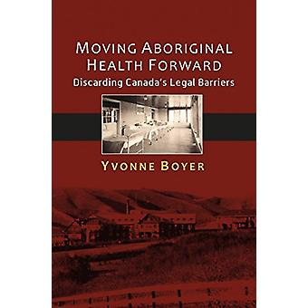 Moving Aboriginal Health Forward - Discarding Canada's Legal Barriers