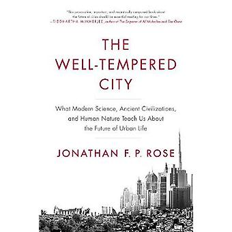 The Well-Tempered City - What Modern Science - Ancient Civilizations -