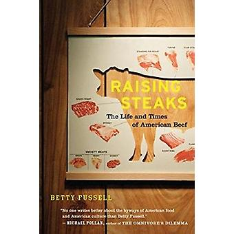Raising Steaks - The Life and Times of American Beef by Betty Fussell
