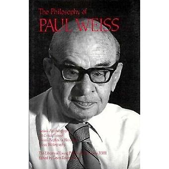 The Philosophy of Paul Weiss - Volume 23 by Lewis Edwin Hahn - 978081