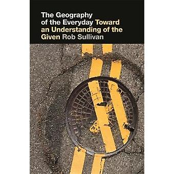 The Geography of the Everyday - Toward an Understanding of the Given b