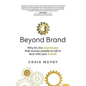 Beyond Brand - Why it's the experience that causes people to fall in l