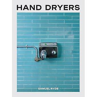 Hand Dryers by Samuel Ryde - 9781912690671 Book