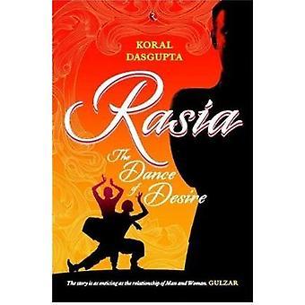 RASIA - The Dance of Desire by Koral Dasgupta - 9788129149480 Book