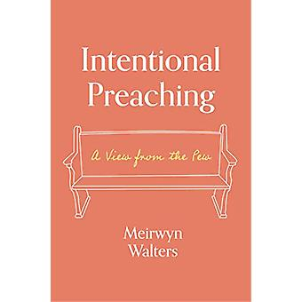 Intentional Preaching - A View from the Pew by Meirwyn Walters - 97816