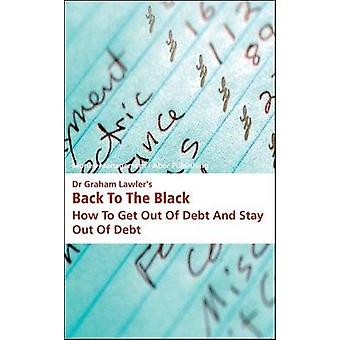 Dr Graham Lawler's Back to the Black - How to Get Out of Debt and Stay