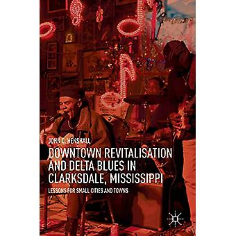 Downtown Revitalisation and Delta Blues in Clarksdale - Mississippi -