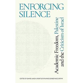 Enforcing Silence - Academic Freedom - Palestine and the Criticism of