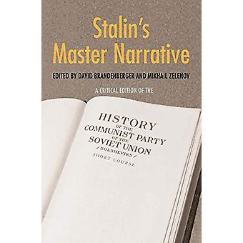 Stalin's Master Narrative - A Critical Edition of the History of the C