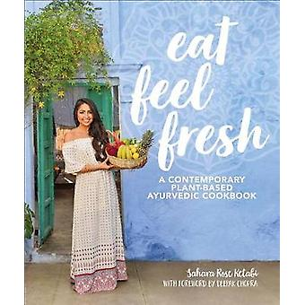 Eat Feel Fresh - A Contemporary - Plant-Based Ayurvedic Cookbook by Sa