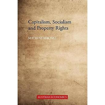 Capitalism - Socialism and Property Rights by Mateusz Machaj - 978178