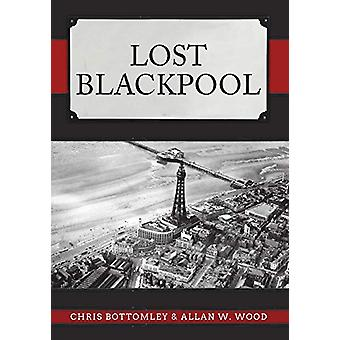 Lost Blackpool by Chris Bottomley - 9781445685335 Book