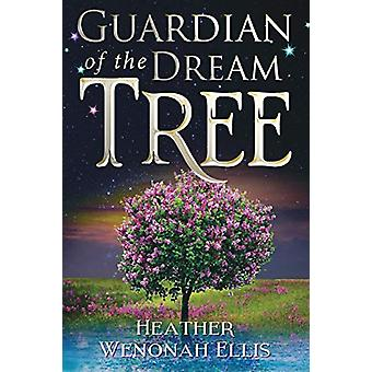 Guardian of the Dream Tree by Heather Wenonah Ellis - 9781788303866 B
