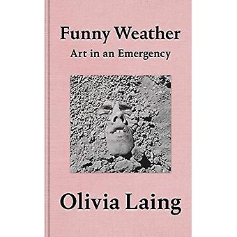 Funny Weather - Art in an Emergency by Olivia Laing - 9781529027648 Bo