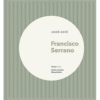Francisco Serrano - 2008-2018 by Francisco Serrano - 9786079489540 Book