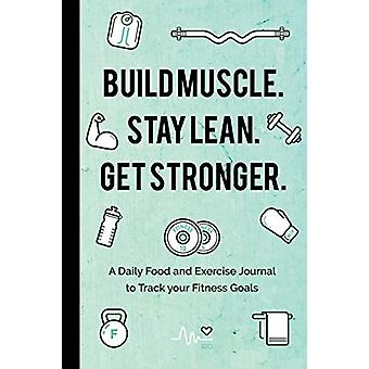 Build Muscle. Stay Lean. Get Stronger. - A Daily Food and Exercise Jou