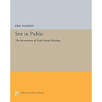 Sex in Public - The Incarnation of Early Soviet Ideology by Eric Naima