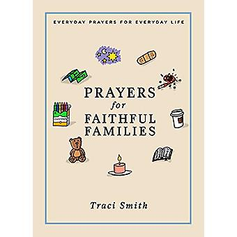 Prayers for Faithful Families - Everyday Prayers for Everyday Life by