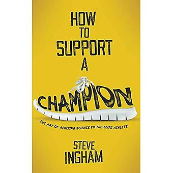 How to Support a Champion:� The art of applying science to the elite athlete