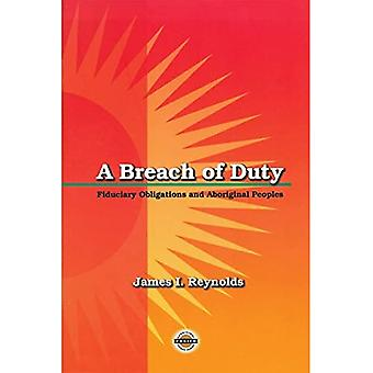 A Breach of Duty: Fiduciary Obligations and Aboriginal Peoples (Purich's� Aboriginal Issues Series)