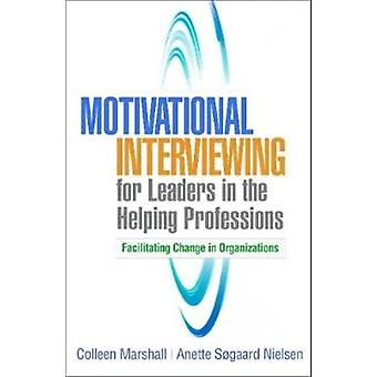 Motivational Interviewing for Leaders in the Helping Professions by Marshall & Colleen Vice President of Behavioral Health & LifeSkills & Bowling Green & KYNielsen & Anette Sogaard Unit of Clinical Alcohol Research & University of Southern Denmark & Odense
