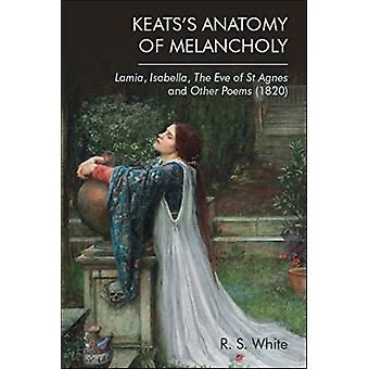 Keatss Anatomy of Melancholy by White & Robert