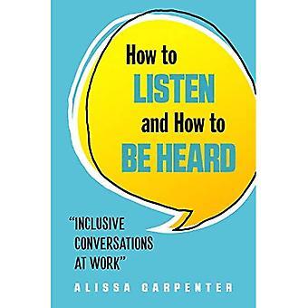 Hoe te luisteren en hoe te worden gehoord: inclusieve gesprekken op het werk