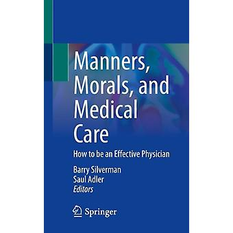 Manners Morals and Medical Care by Edited by Barry Silverman & Edited by Saul Adler